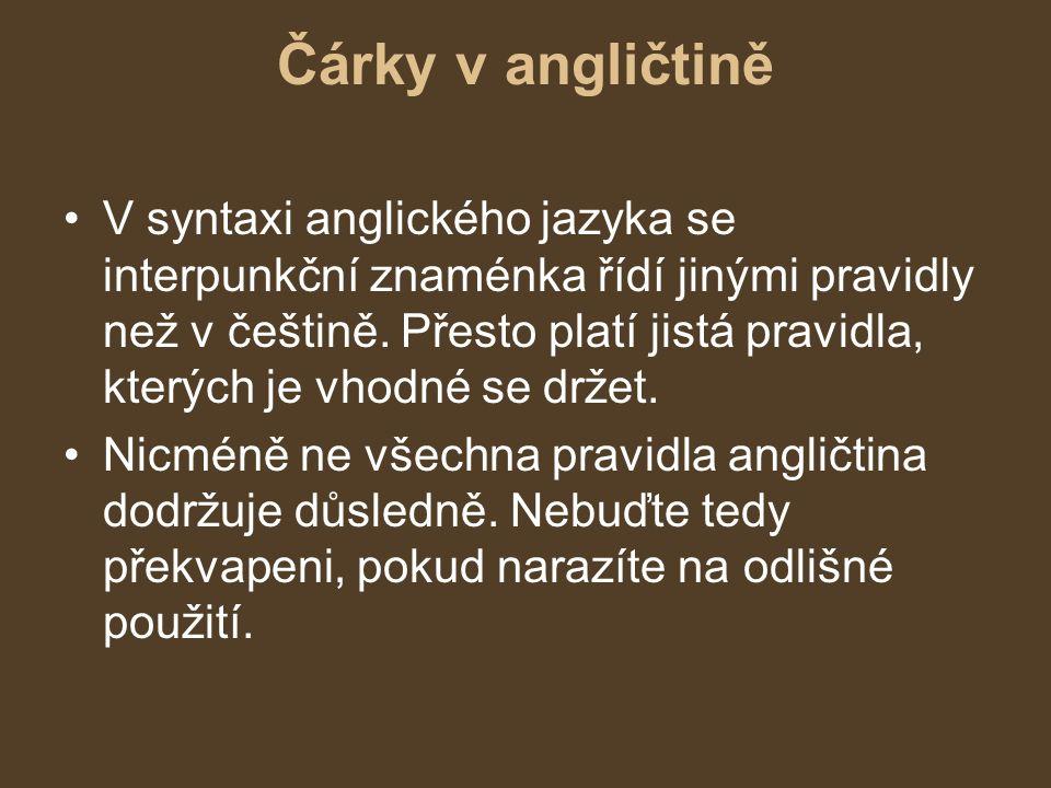 Čárky v angličtině V syntaxi anglického jazyka se interpunkční znaménka řídí jinými pravidly než v češtině.