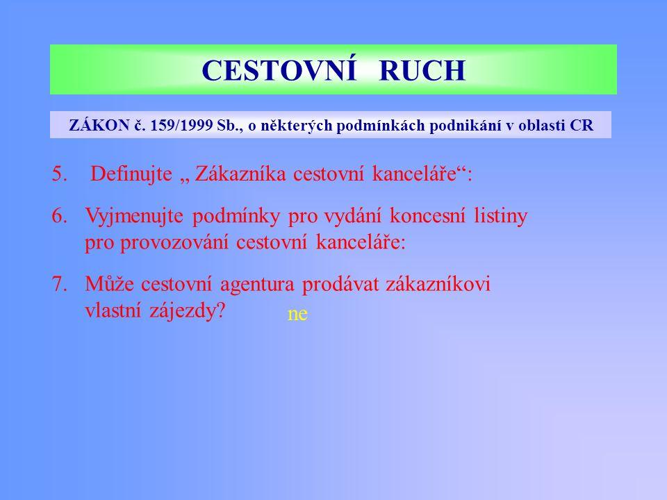 CESTOVNÍ RUCH ZÁKON č. 159/1999 Sb., o některých podmínkách podnikání v oblasti CR 5.