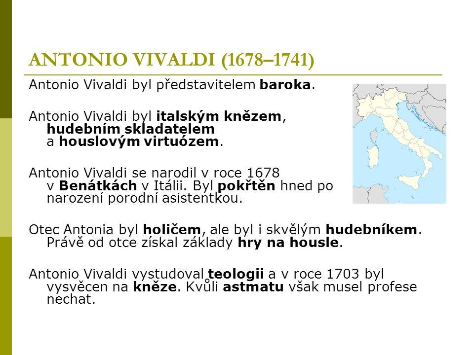 ANTONIO VIVALDI (1678–1741) Antonio Vivaldi byl představitelem baroka.