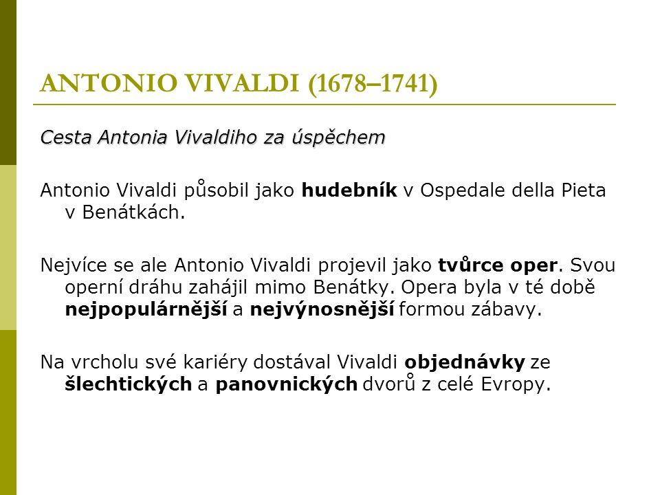 ANTONIO VIVALDI (1678–1741) Cesta Antonia Vivaldiho za úspěchem Antonio Vivaldi působil jako hudebník v Ospedale della Pieta v Benátkách.