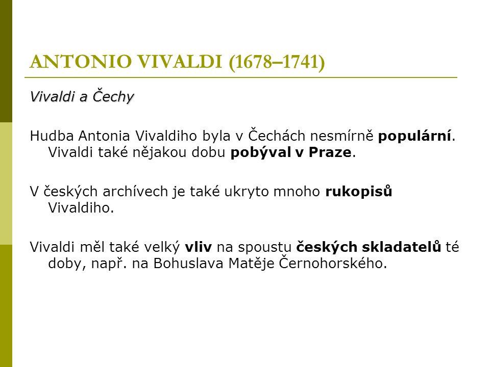 ANTONIO VIVALDI (1678–1741) Vivaldi a Čechy Hudba Antonia Vivaldiho byla v Čechách nesmírně populární.