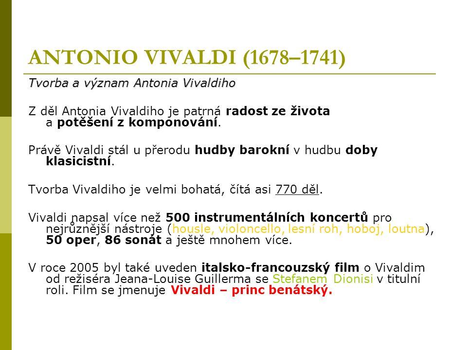 ANTONIO VIVALDI (1678–1741) Tvorba a význam Antonia Vivaldiho Z děl Antonia Vivaldiho je patrná radost ze života a potěšení z komponování.