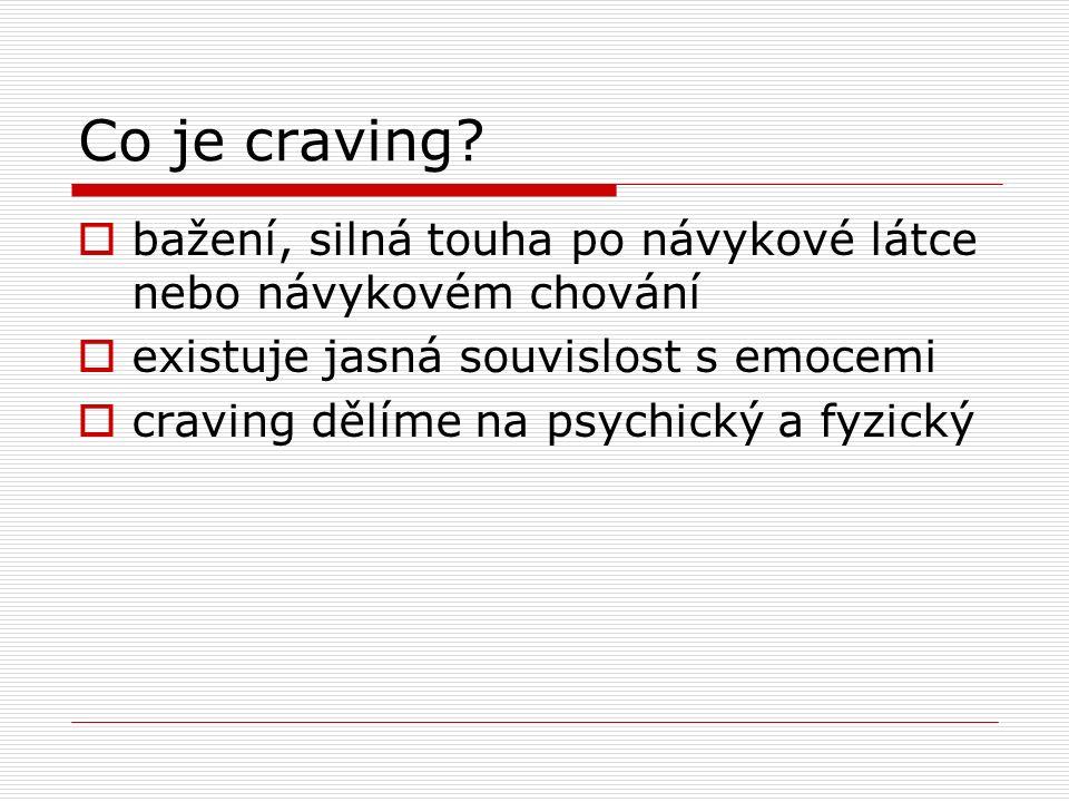 Co je craving?  bažení, silná touha po návykové látce nebo návykovém chování  existuje jasná souvislost s emocemi  craving dělíme na psychický a fy
