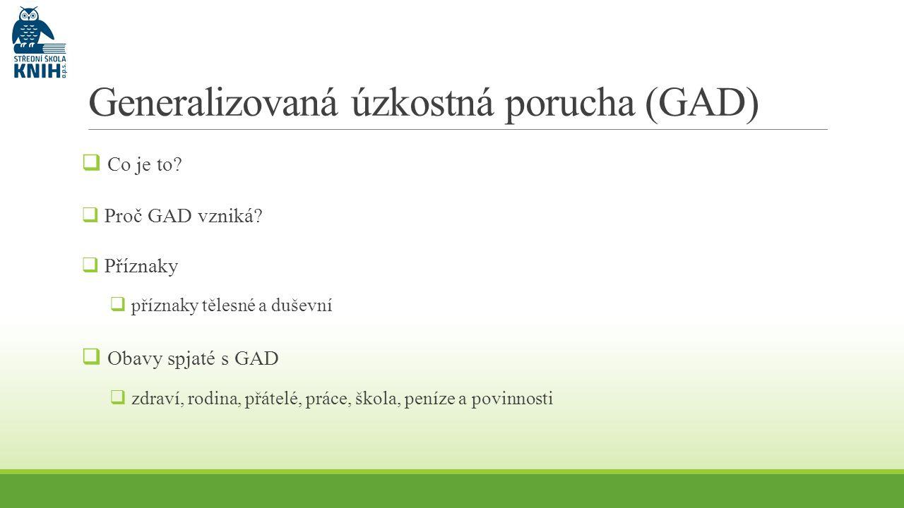 Generalizovaná úzkostná porucha (GAD)  Co je to?  Proč GAD vzniká?  Příznaky  příznaky tělesné a duševní  Obavy spjaté s GAD  zdraví, rodina, př