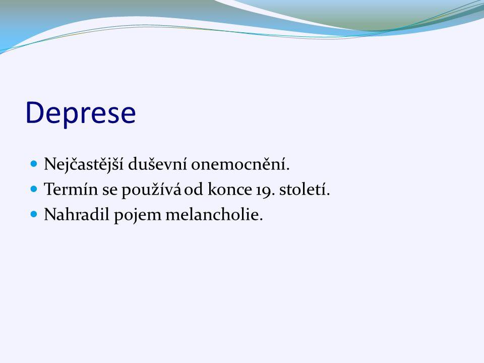 Deprese Nejčastější duševní onemocnění. Termín se používá od konce 19.