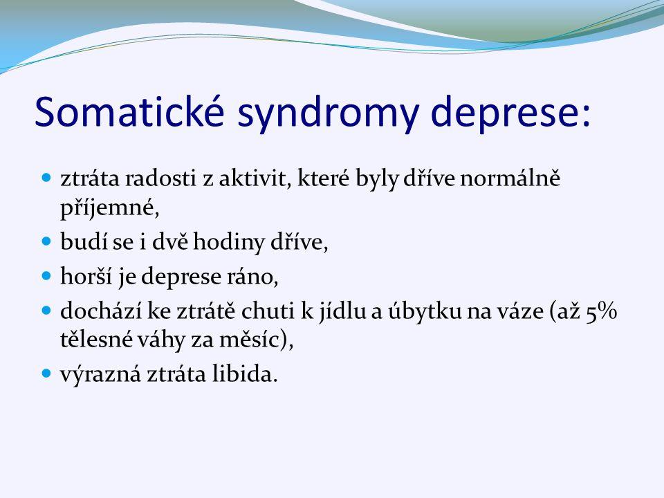 Somatické syndromy deprese: ztráta radosti z aktivit, které byly dříve normálně příjemné, budí se i dvě hodiny dříve, horší je deprese ráno, dochází ke ztrátě chuti k jídlu a úbytku na váze (až 5% tělesné váhy za měsíc), výrazná ztráta libida.