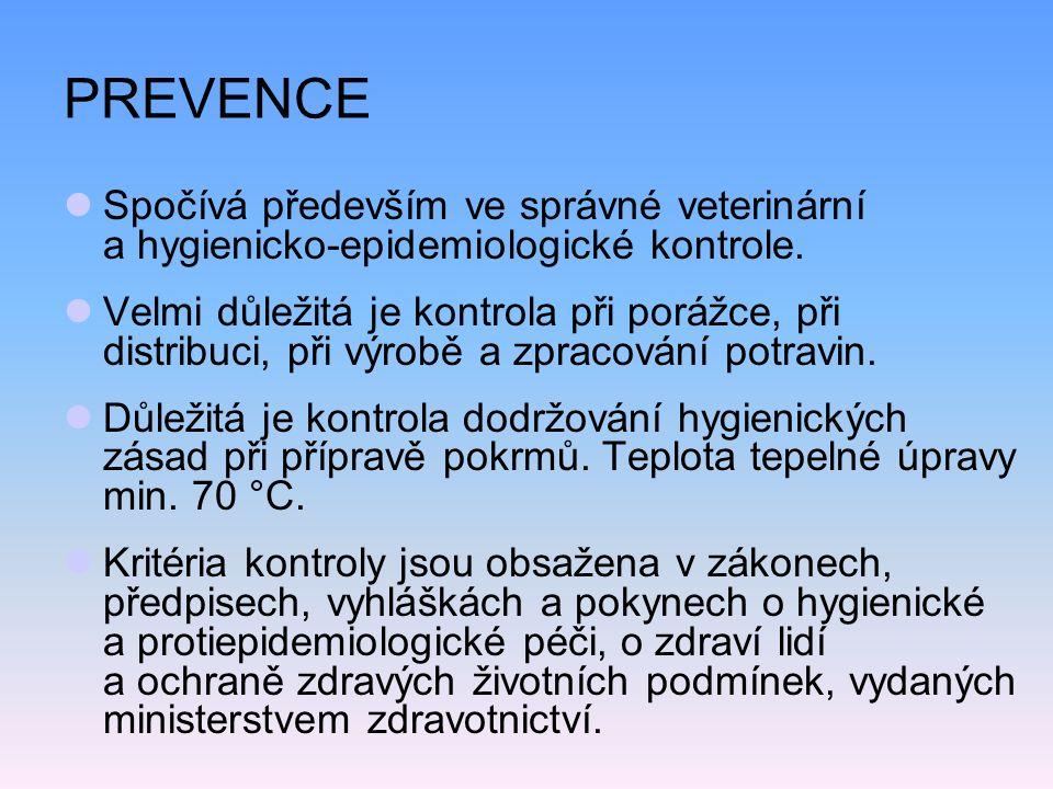 PREVENCE Spočívá především ve správné veterinární a hygienicko-epidemiologické kontrole.