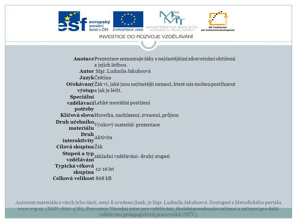Anotace Prezentace seznamuje žáky s nejčastějšími zdravotními obtížemi a jejich léčbou. Autor Mgr. Ludmila Jakubcová Jazyk Čeština Očekávaný výstup Žá