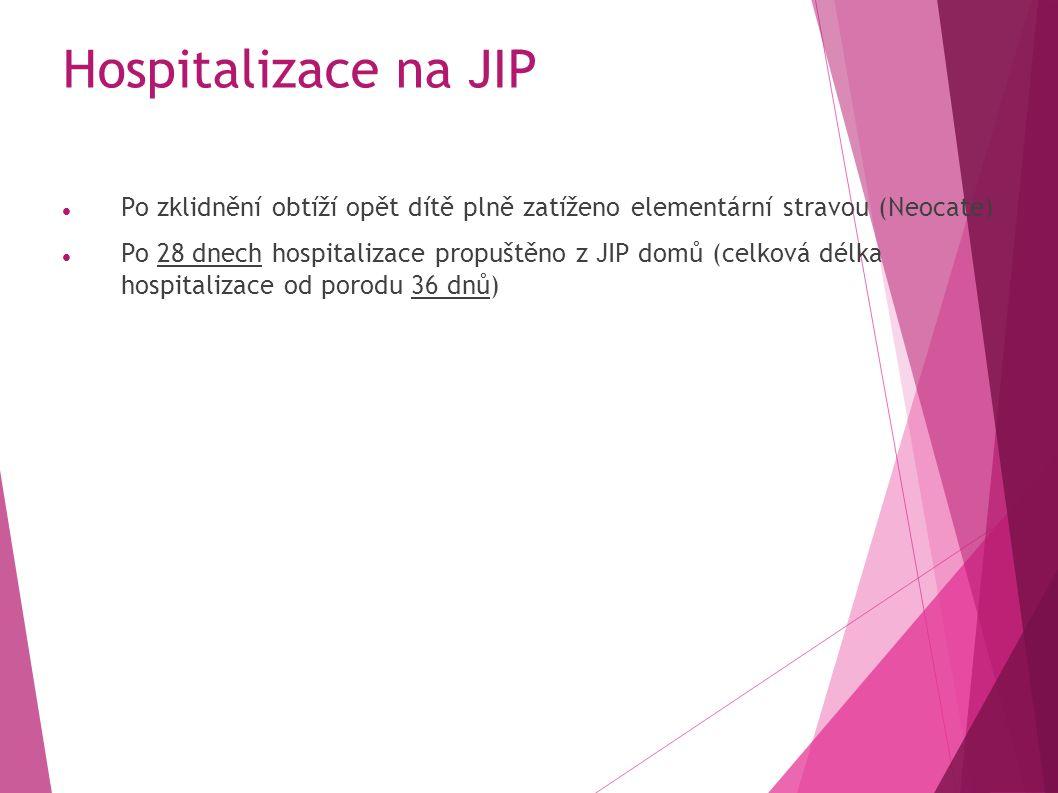 Hospitalizace na JIP Po zklidnění obtíží opět dítě plně zatíženo elementární stravou (Neocate) Po 28 dnech hospitalizace propuštěno z JIP domů (celková délka hospitalizace od porodu 36 dnů)