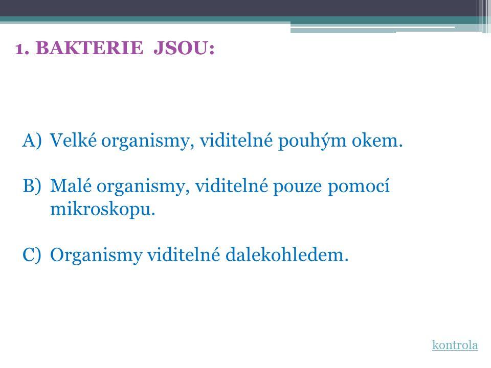 1. BAKTERIE JSOU: A)Velké organismy, viditelné pouhým okem.