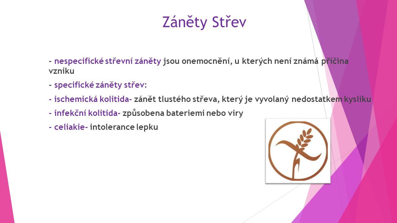 Záněty Střev - nespecifické střevní záněty jsou onemocnění, u kterých není známá příčina vzniku - specifické záněty střev: - ischemická kolitida- zánět tlustého střeva, který je vyvolaný nedostatkem kyslíku - infekční kolitida- způsobena bateriemi nebo viry - celiakie- intolerance lepku