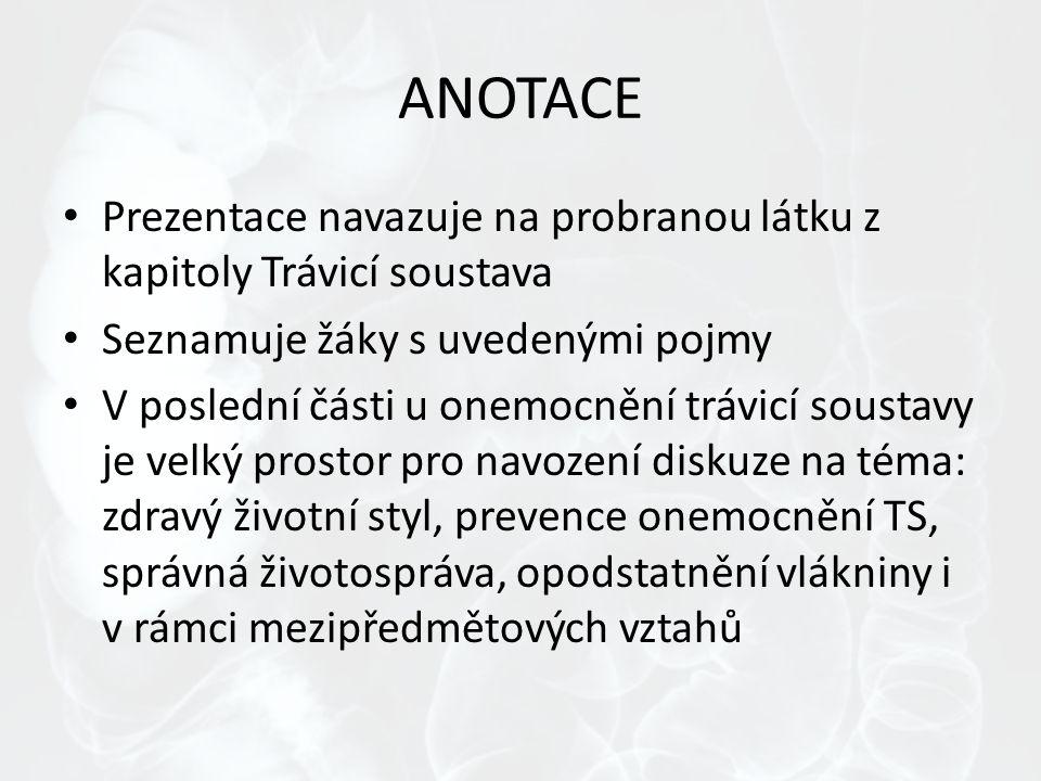 ANOTACE Prezentace navazuje na probranou látku z kapitoly Trávicí soustava Seznamuje žáky s uvedenými pojmy V poslední části u onemocnění trávicí sous