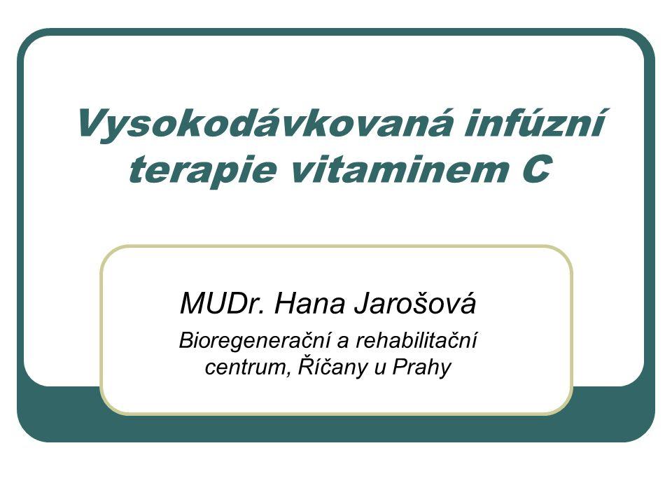 Vysokodávkovaná infúzní terapie vitaminem C MUDr. Hana Jarošová Bioregenerační a rehabilitační centrum, Říčany u Prahy