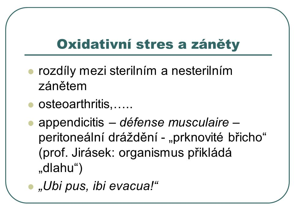 Oxidativní stres a záněty rozdíly mezi sterilním a nesterilním zánětem osteoarthritis,….. appendicitis – défense musculaire – peritoneální dráždění -