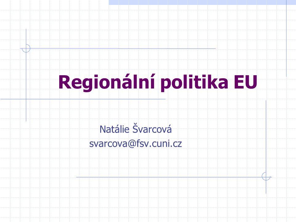 Regionální politika EU Natálie Švarcová svarcova@fsv.cuni.cz