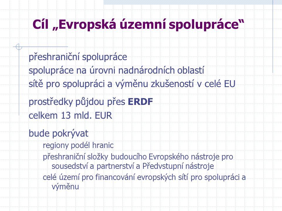 """Cíl """"Evropská územní spolupráce přeshraniční spolupráce spolupráce na úrovni nadnárodních oblastí sítě pro spolupráci a výměnu zkušeností v celé EU prostředky půjdou přes ERDF celkem 13 mld."""