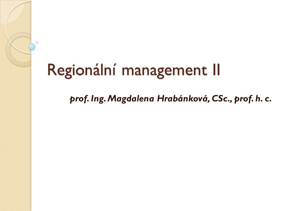 Regionální management II prof. Ing. Magdalena Hrabánková, CSc., prof. h. c.