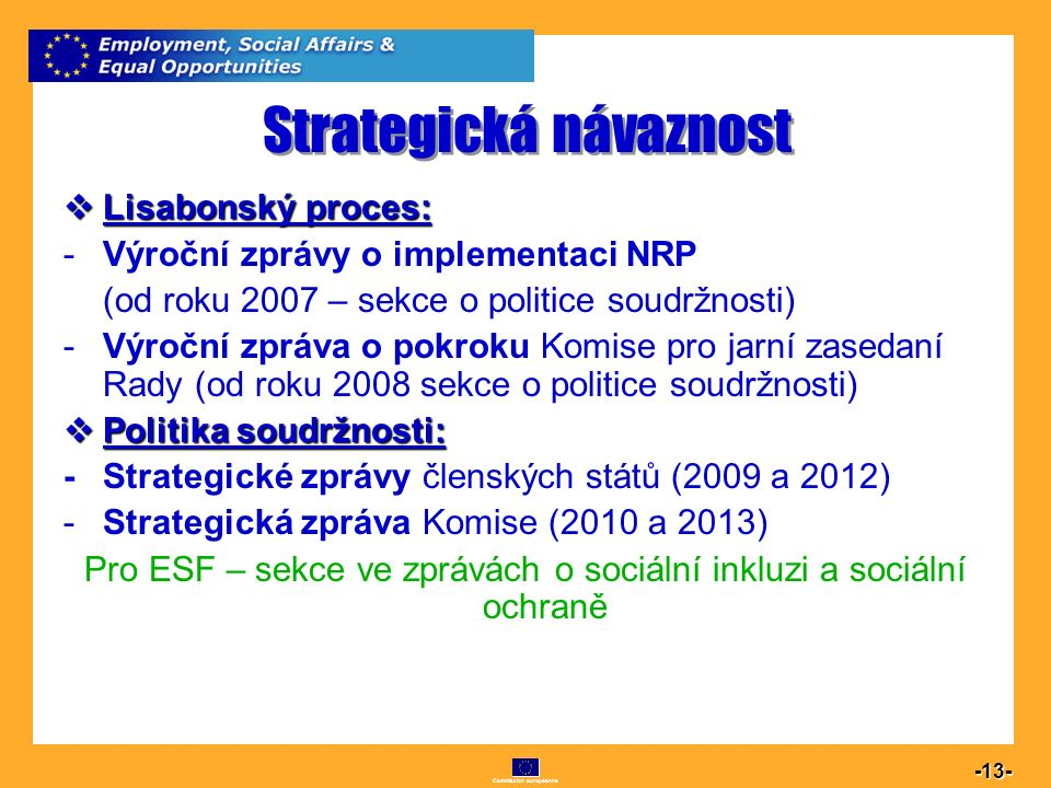 Commission européenne 13 -13- Strategická návaznost  Lisabonský proces: -Výroční zprávy o implementaci NRP (od roku 2007 – sekce o politice soudržnos