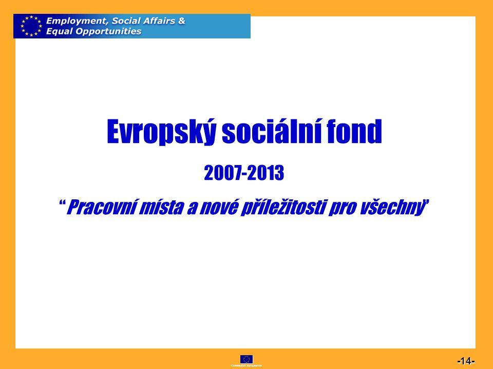 """Commission européenne 14 -14- Evropský sociální fond 2007-2013 """"Pracovní místa a nové příležitosti pro všechny"""""""