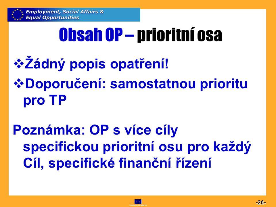 Commission européenne 26 -26-  Žádný popis opatření!  Doporučení: samostatnou prioritu pro TP Poznámka: OP s více cíly specifickou prioritní osu pro