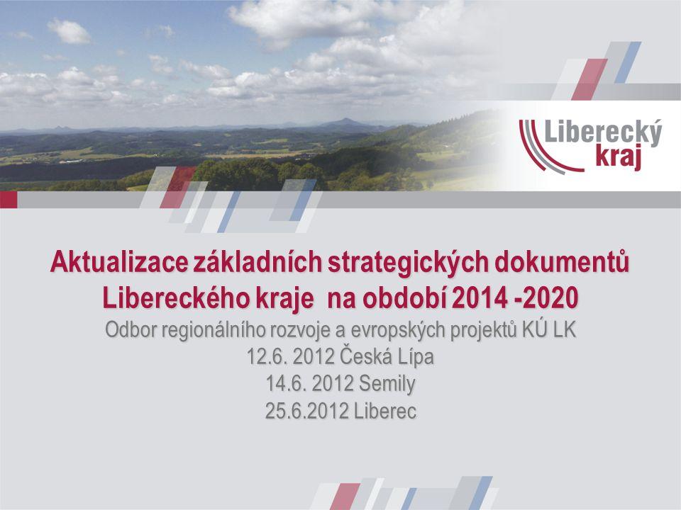 Aktualizace základních strategických dokumentů Libereckého kraje na období 2014 -2020 Odbor regionálního rozvoje a evropských projektů KÚ LK 12.6.