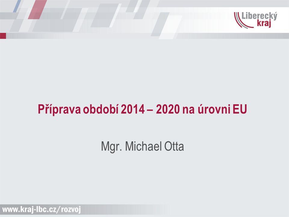 Příprava období 2014 – 2020 na úrovni EU Mgr. Michael Otta