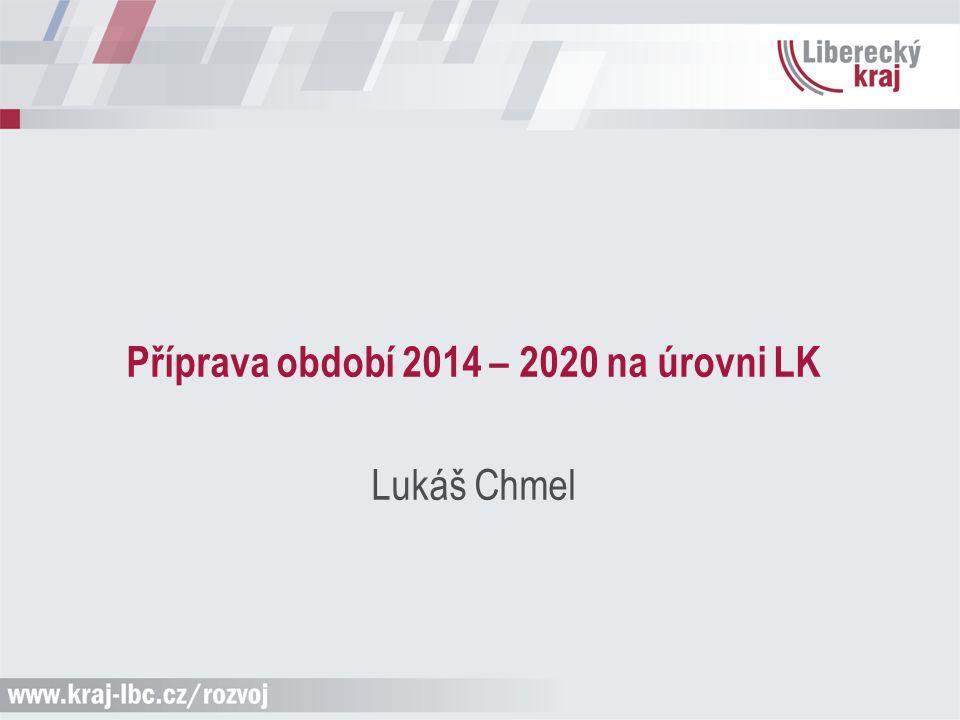 Příprava období 2014 – 2020 na úrovni LK Lukáš Chmel