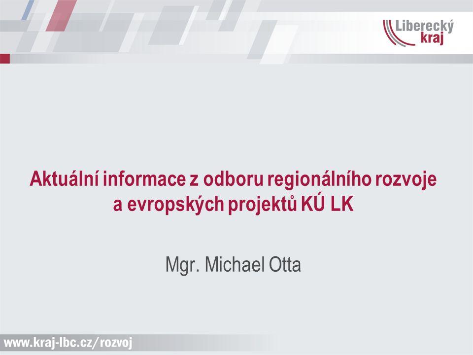 Aktuální informace z odboru regionálního rozvoje a evropských projektů KÚ LK Mgr. Michael Otta