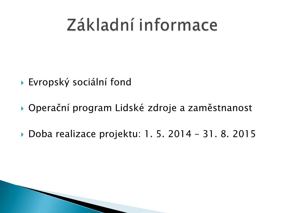  Evropský sociální fond  Operační program Lidské zdroje a zaměstnanost  Doba realizace projektu: 1.