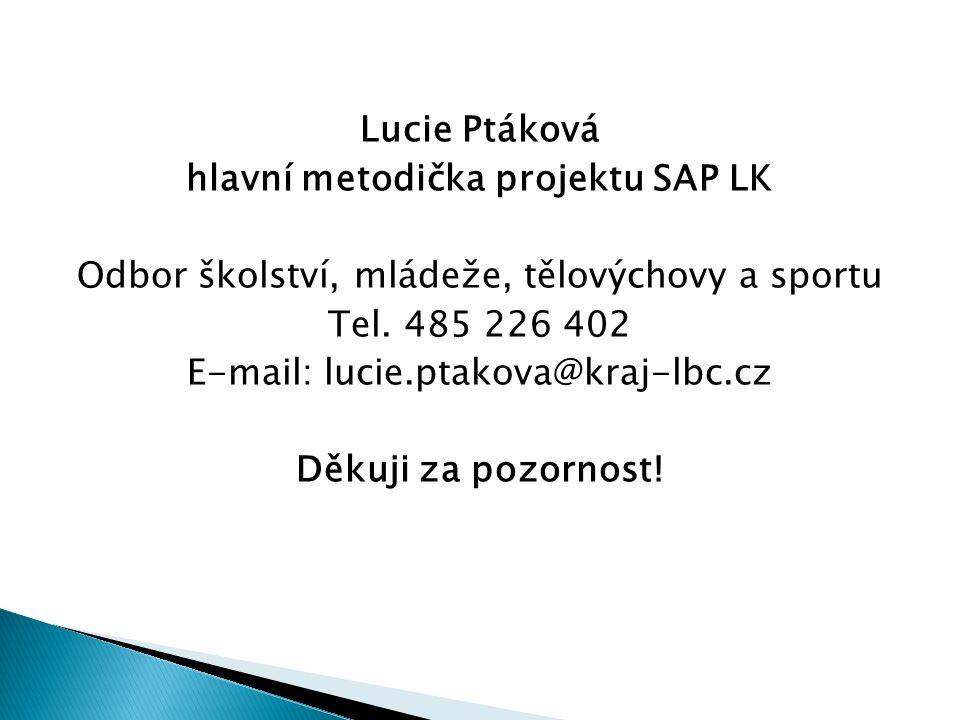 Lucie Ptáková hlavní metodička projektu SAP LK Odbor školství, mládeže, tělovýchovy a sportu Tel.