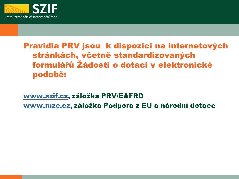 Pravidla PRV jsou k dispozici na internetových stránkách, včetně standardizovaných formulářů Žádosti o dotaci v elektronické podobě: www.szif.czwww.sz