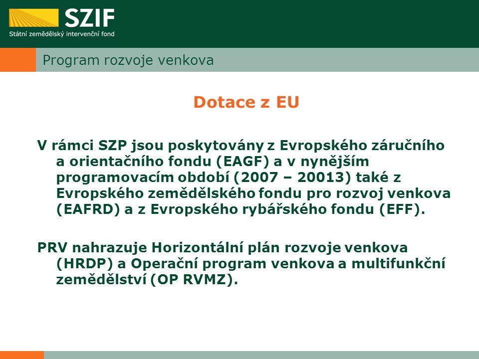 Program rozvoje venkova Dotace z EU V rámci SZP jsou poskytovány z Evropského záručního a orientačního fondu (EAGF) a v nynějším programovacím období