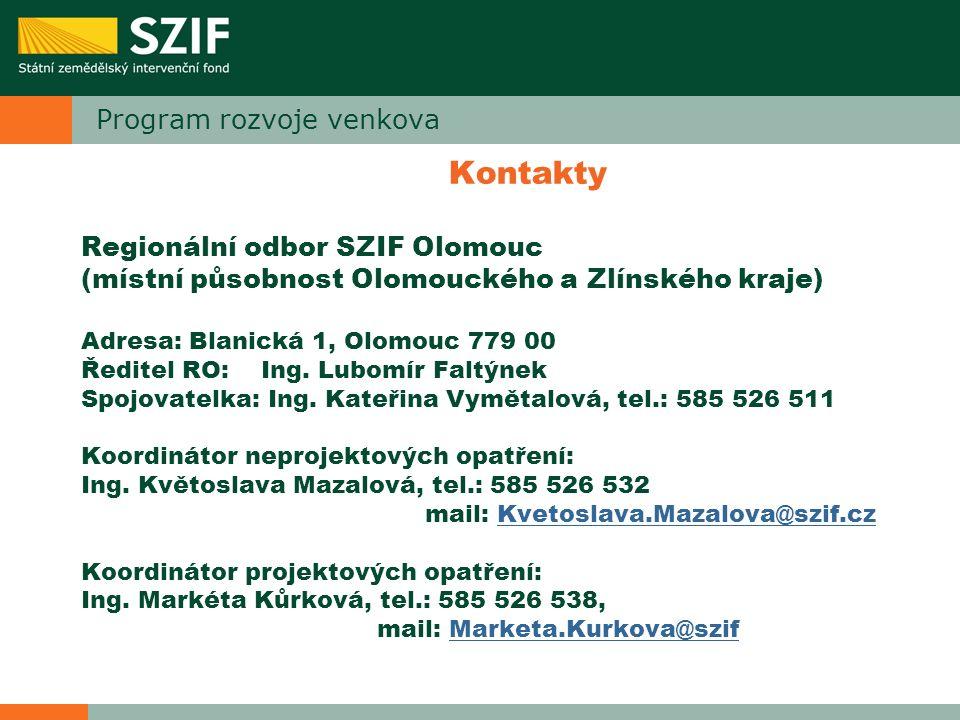 Program rozvoje venkova Kontakty Regionální odbor SZIF Olomouc (místní působnost Olomouckého a Zlínského kraje) Adresa: Blanická 1, Olomouc 779 00 Řed