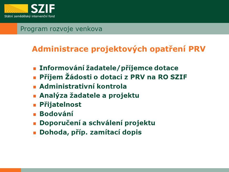 Program rozvoje venkova Administrace projektových opatření PRV Informování žadatele/příjemce dotace Příjem Žádosti o dotaci z PRV na RO SZIF Administr