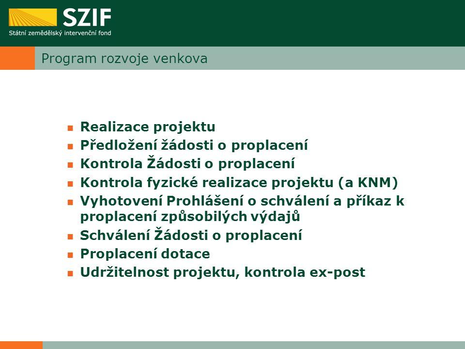 Program rozvoje venkova Realizace projektu Předložení žádosti o proplacení Kontrola Žádosti o proplacení Kontrola fyzické realizace projektu (a KNM) V