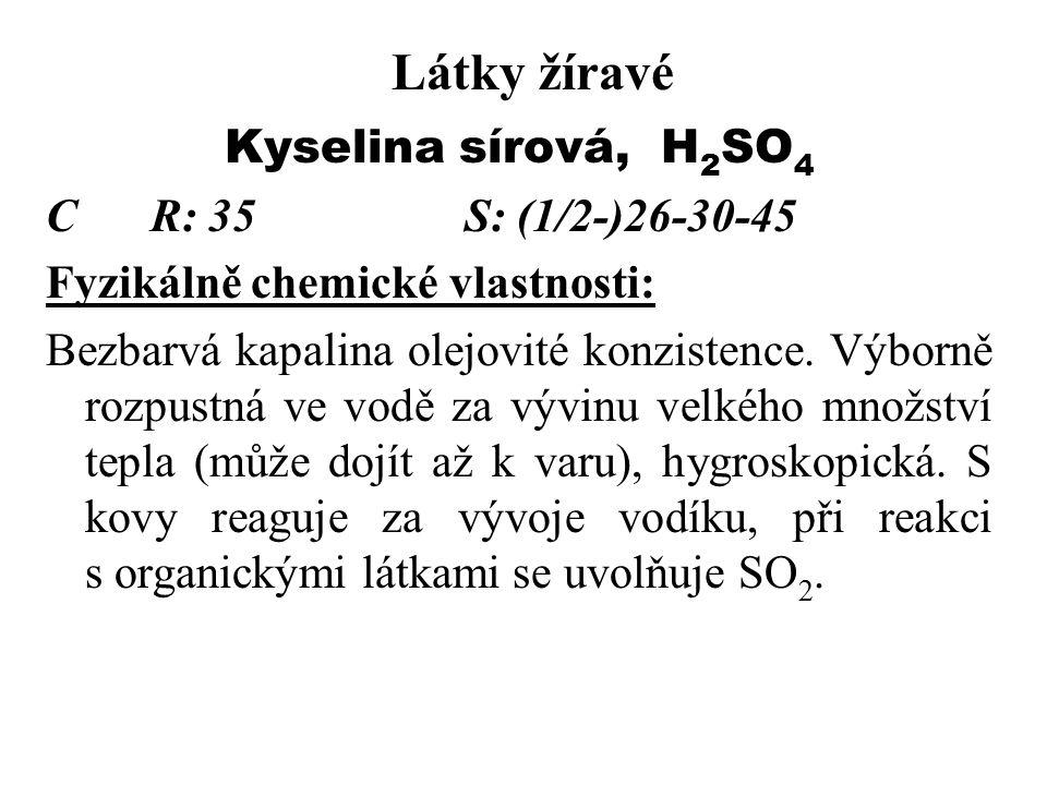 Látky žíravé Kyselina sírová, H 2 SO 4 CR: 35S: (1/2-)26-30-45 Fyzikálně chemické vlastnosti: Bezbarvá kapalina olejovité konzistence.