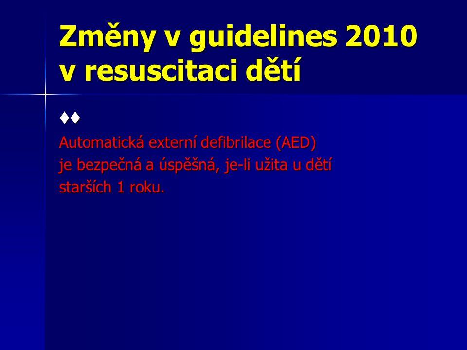 Změny v guidelines 2010 v resuscitaci dětí ♦♦ Automatická externí defibrilace (AED) je bezpečná a úspěšná, je-li užita u dětí starších 1 roku.