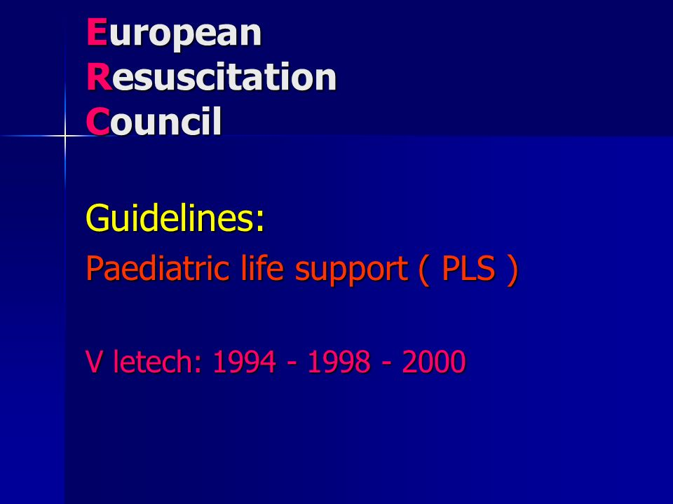 European Resuscitation Council Guidelines: Paediatric life support ( PLS ) V letech: 1994 - 1998 - 2000