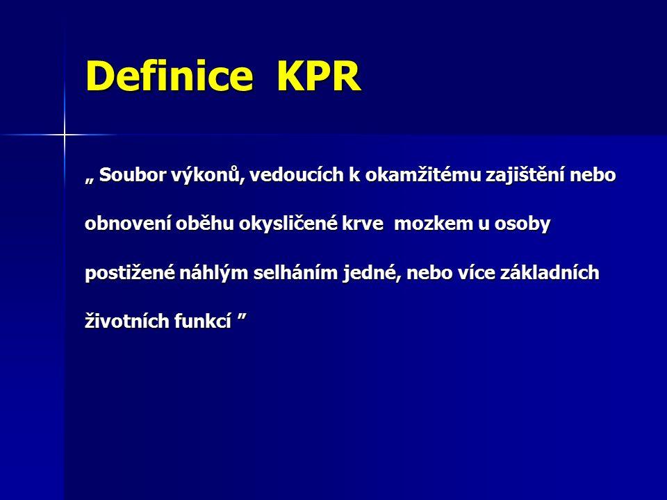 """Definice KPR """" Soubor výkonů, vedoucích k okamžitému zajištění nebo obnovení oběhu okysličené krve mozkem u osoby postižené náhlým selháním jedné, nebo více základních životních funkcí"""