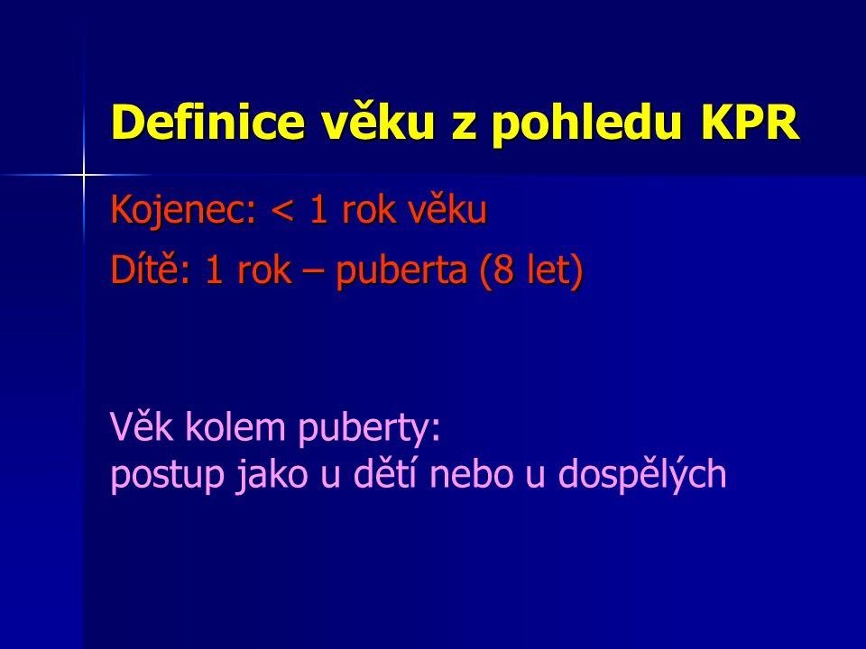 Definice věku z pohledu KPR Kojenec: < 1 rok věku Dítě: 1 rok – puberta (8 let) Věk kolem puberty: postup jako u dětí nebo u dospělých