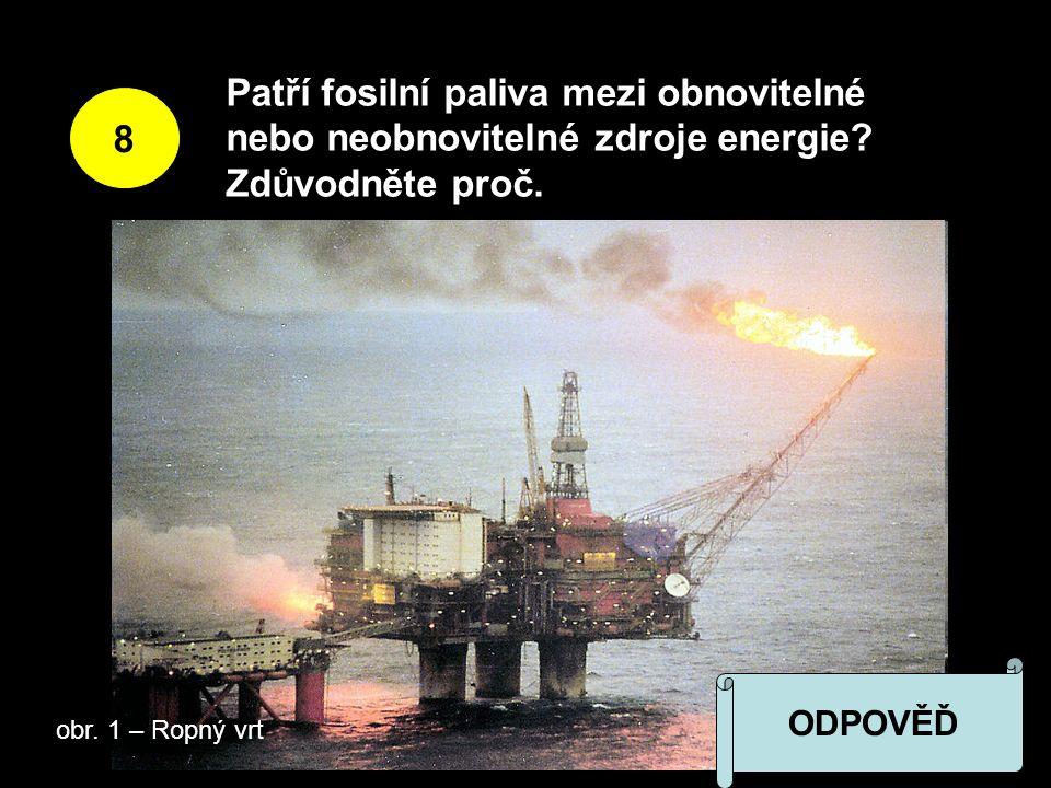 8 Patří fosilní paliva mezi obnovitelné nebo neobnovitelné zdroje energie.