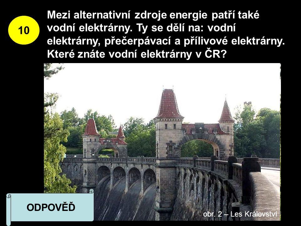 10 Mezi alternativní zdroje energie patří také vodní elektrárny.