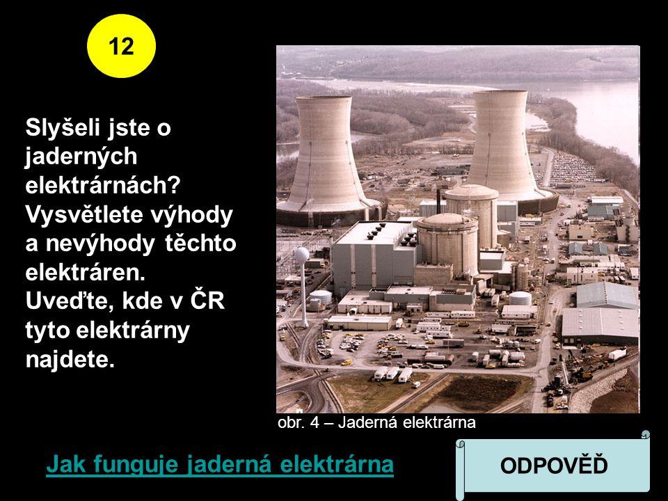 12 Slyšeli jste o jaderných elektrárnách. Vysvětlete výhody a nevýhody těchto elektráren.