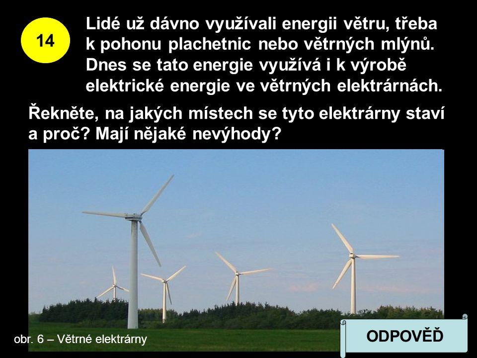 14 Lidé už dávno využívali energii větru, třeba k pohonu plachetnic nebo větrných mlýnů.