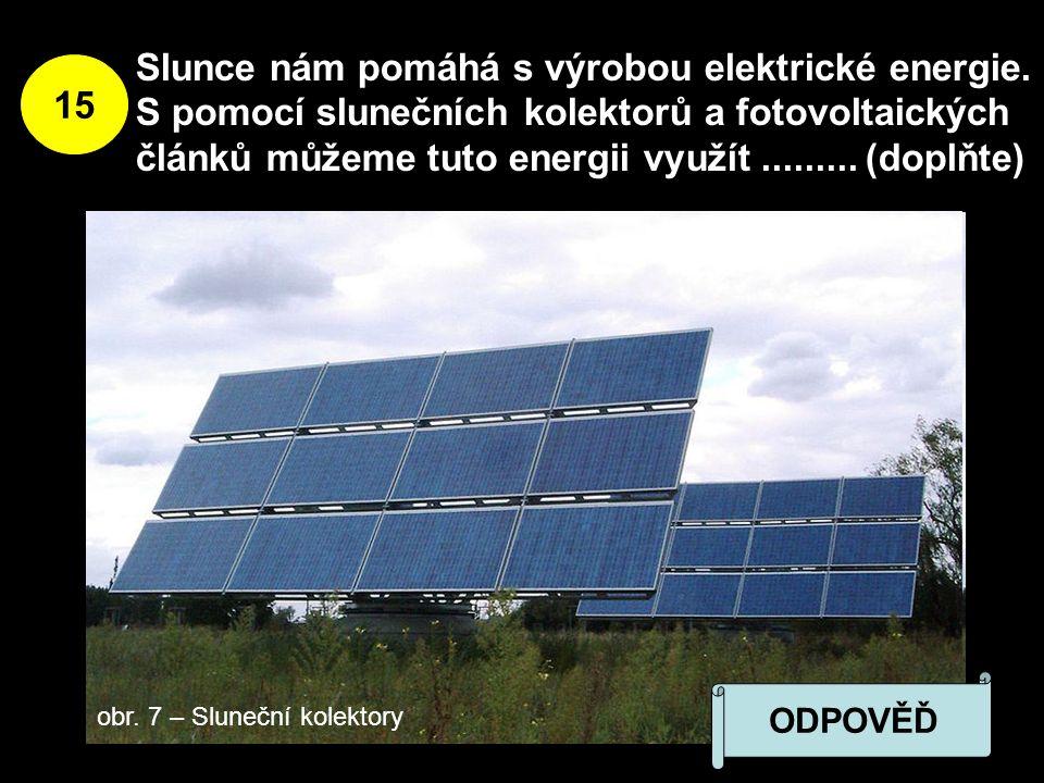 15 Slunce nám pomáhá s výrobou elektrické energie.