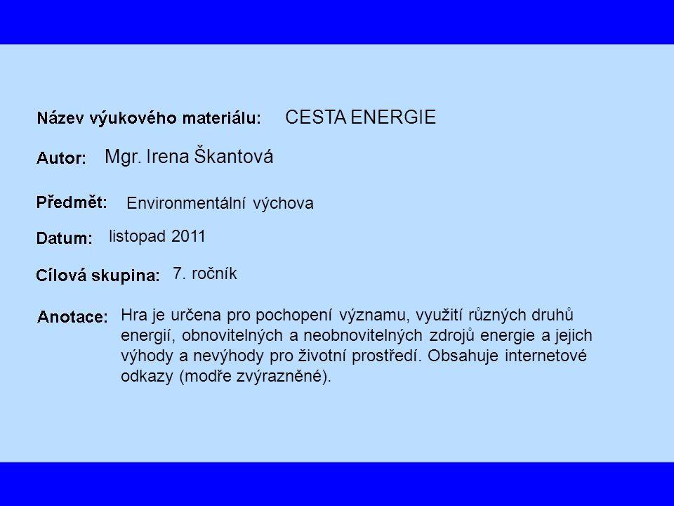 CESTA ENERGIE Mgr. Irena Škantová Environmentální výchova listopad 2011 7.
