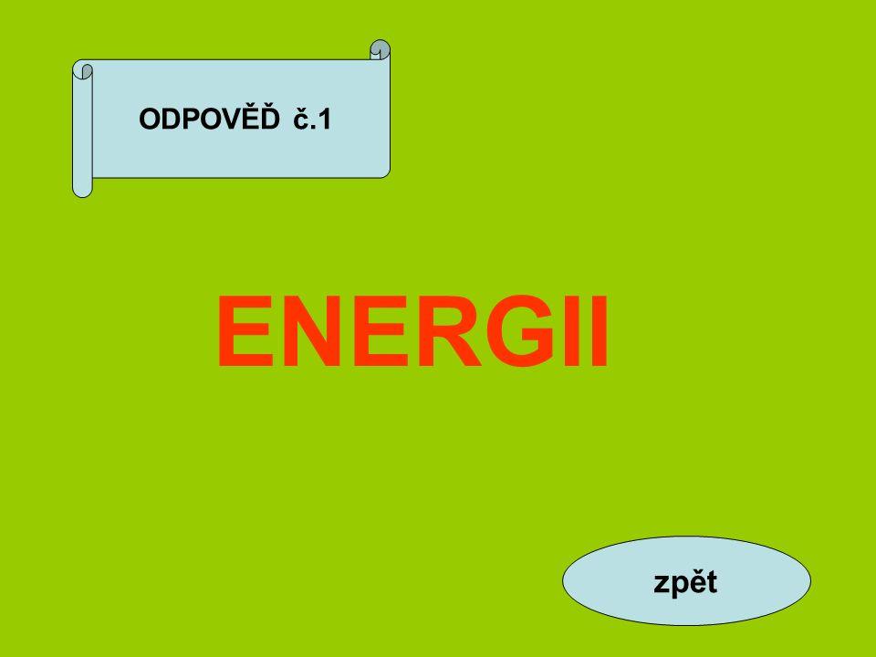 ODPOVĚĎ č.1 ENERGII zpět