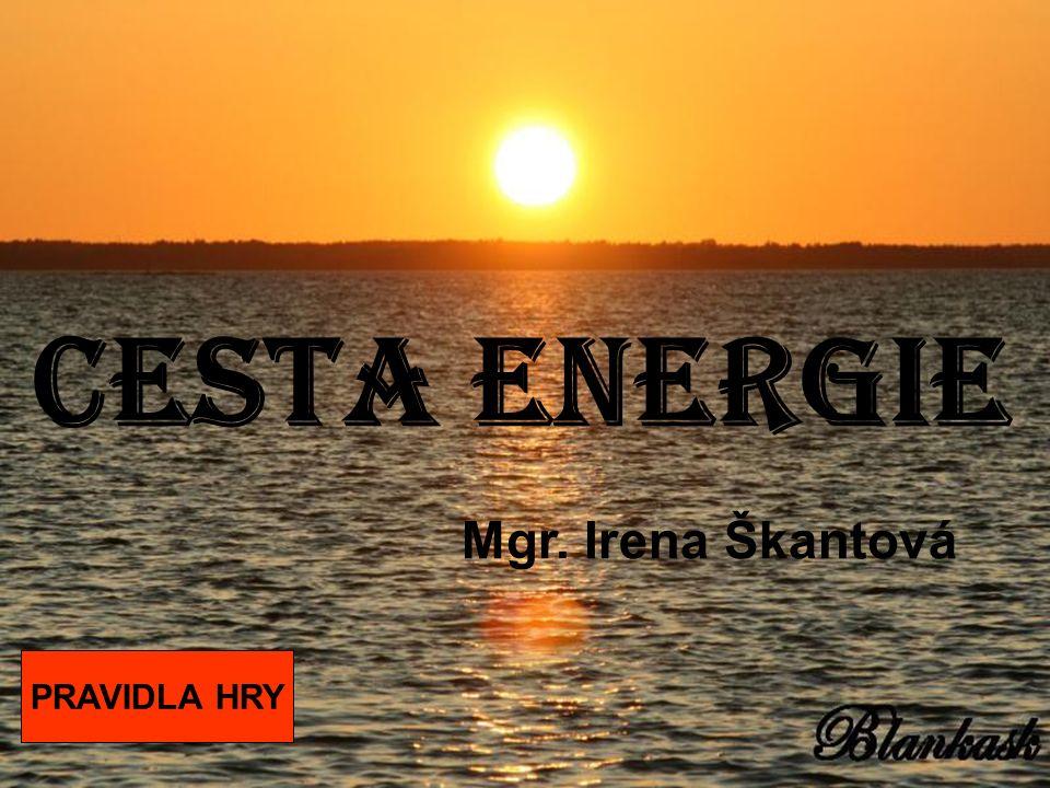 CESTA ENERGIE Mgr. Irena Škantová PRAVIDLA HRY