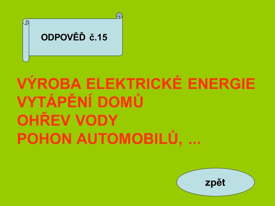 ODPOVĚĎ č.15 VÝROBA ELEKTRICKÉ ENERGIE VYTÁPĚNÍ DOMŮ OHŘEV VODY POHON AUTOMOBILŮ,... zpět