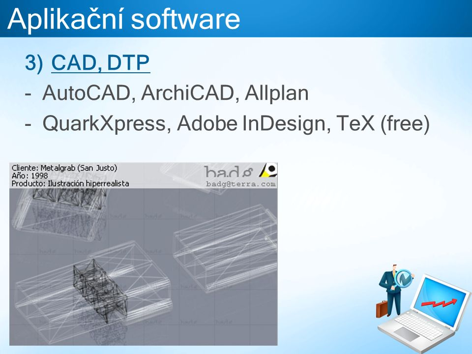 Aplikační software 3)CAD, DTP -AutoCAD, ArchiCAD, Allplan -QuarkXpress, Adobe InDesign, TeX (free)